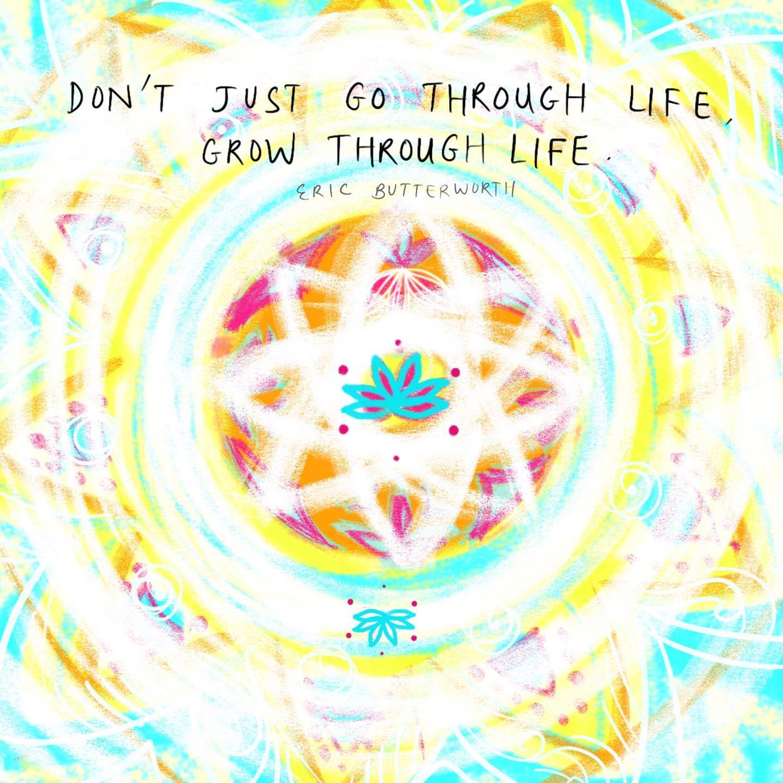 Grow through life.