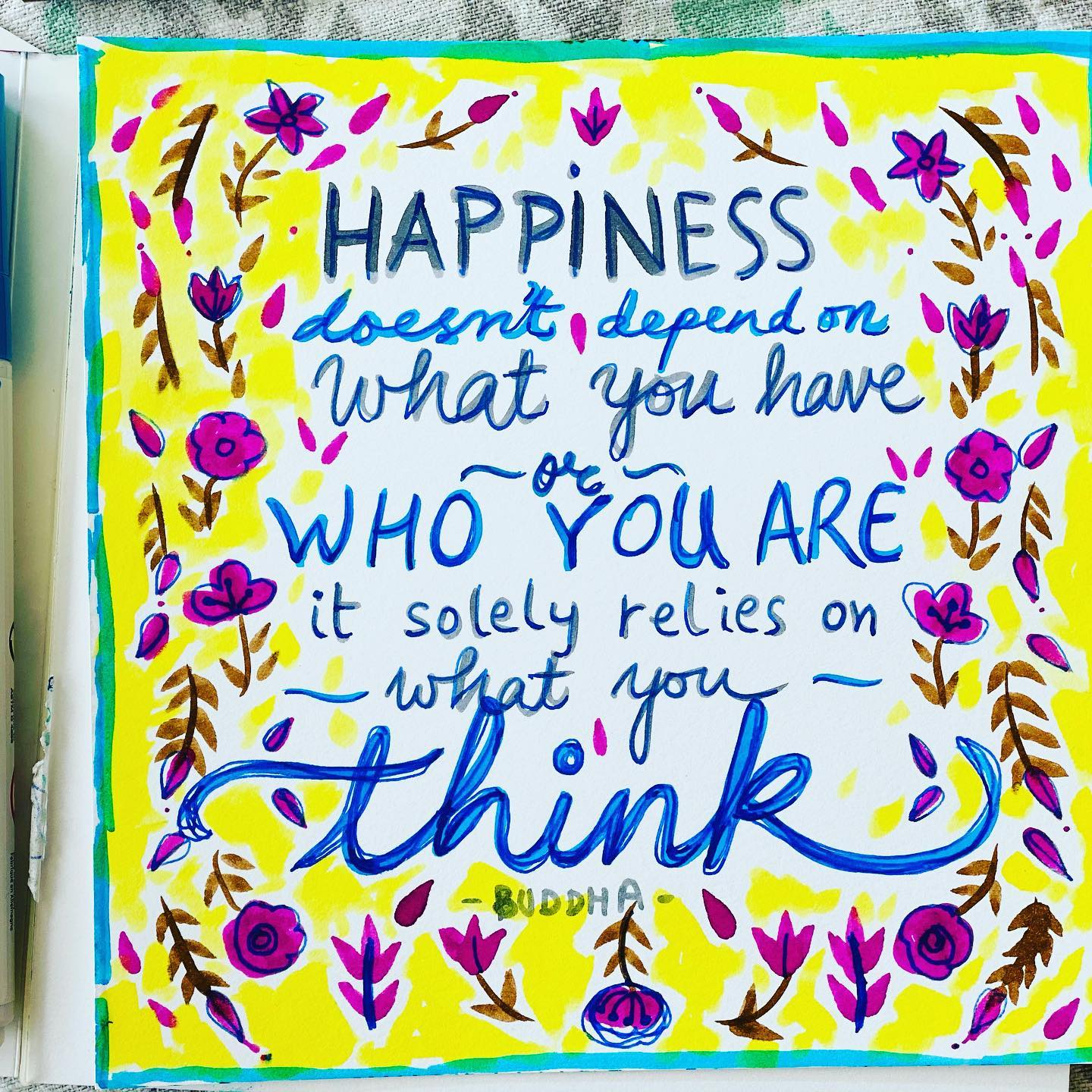 Happiness doesn't depend on what you have or who you are, it solely relies on what you think!  ? Buddha