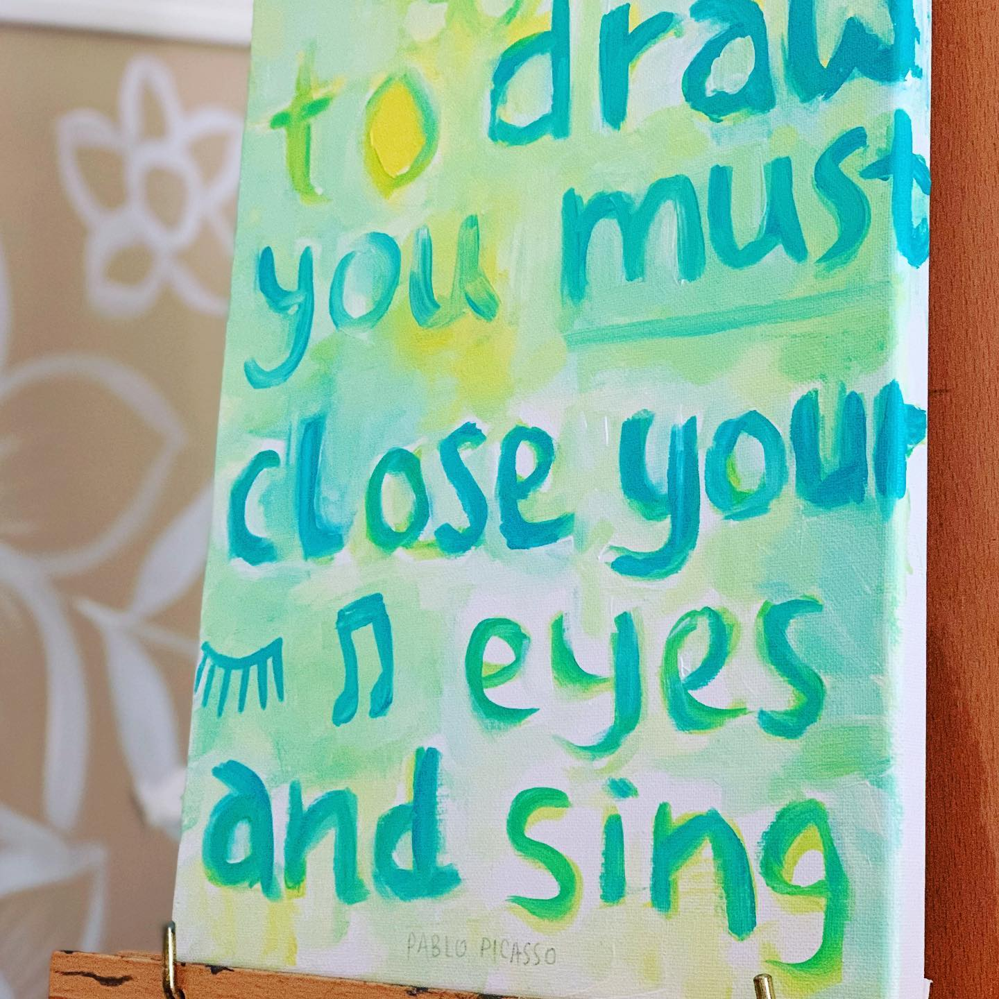 To draw you must  close your eyes and sing.   Pablo Picasso